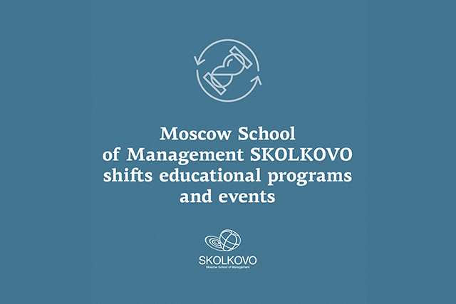 SKOLKOVO: Moscow School of Management SKOLKOVO shifts educational programs and events